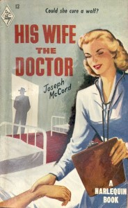 1949 Harlequin novel. His Wife the Doctor by Joseph McCord. A blond white woman with 40s style hair and dress wears a stethoscope and carries a clipboard in a hospital ward. A shadow of man wearing a suit and a fedora stands in the doorway.