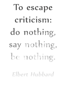 """Image of black text on white background, text fades to nearly transparent as you read down. It says - """"To escape criticism: do nothing, say nothing, be nothing."""" Elbert Hubbard"""