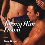 Book cover for Taking Him Down by Meg Maguire. A shirtless, sweaty, dark skinned white man is crouched down with his taped-up left hand tugging at the waistband of a pair of workout pants worn by a white woman wearing a sports bra.