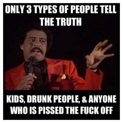 A picture of black comedian Richard Pryor. Text reads: Only 3 types of people tell the truth - kids, drunk people, and anyone who is pissed the fuck off.