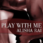 Book cover for Play With Me by Alisha Rai. A shirtless light skinned man embraces a camisole-wearing light skinned woman who's up against a wall.