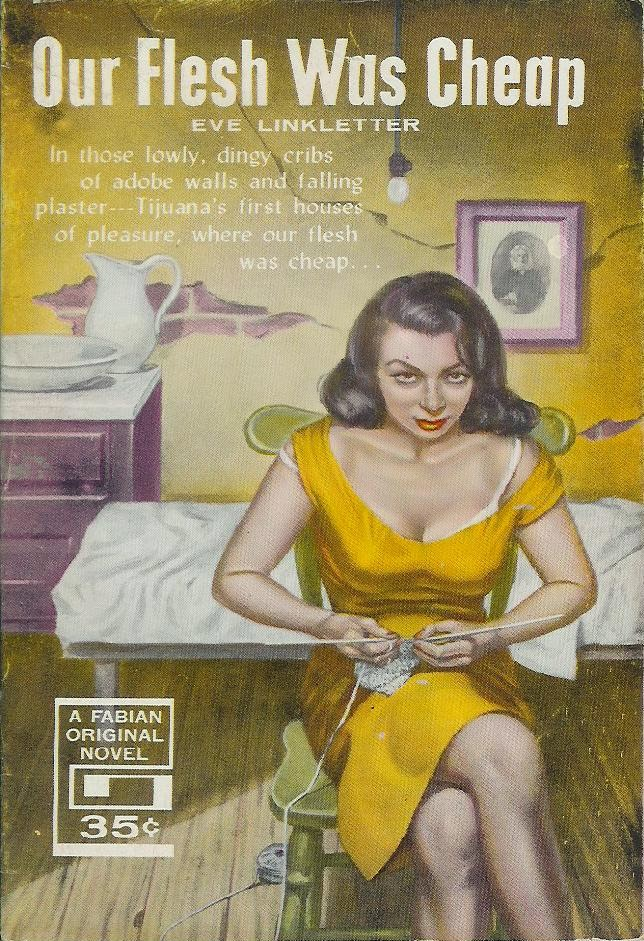 Book cover for a pulp novel entitled Our Flesh Was Cheap by Eve Linkletter. An illustration of a woman in a low-cut, yellow dress sitting in a dingy room and knitting.