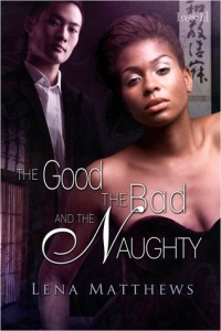 Book cover for The Good, The Bad, and The Naughty by Lena Matthews. A black woman wearing a black strapless gown looks directly at the camera. An Asian man in a white shirt and black suit coat stands in the background.
