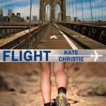 Book cover for Flight by Kate Christie. Top half is a view of the Brooklyn Bridge from the walkway. Bottom half is a white woman's legs wearing sneakers and walking in scrub land.