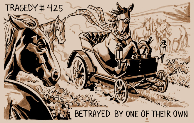 "Black ink drawing on sepia background. A horse wears goggles and a scarf while driving an early automobile. Text reads, ""Tragedy #425 Betrayed by one of their own."""