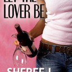 Book cover for Let the Lover Be by Sheree L. Greer. A dark-skinned woman wearing jeans and a white tank top holds a bottle of wine and an empty wine glass in her right hand.