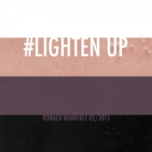 title panel for a comic. It's four horizontal bands of color - white, tan, dark purple and black - references as skin tones in the comic. The text reads: #LIGHTEN UP Ronald Wimberly  02/2015