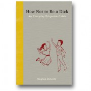 How Not to Be A Dick by Meghan Doherty