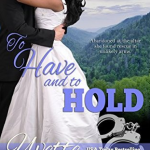 Book cover for To Have and To Hold by Yvette Hines. A black woman in a white wedding gown embraces a white man in a dark tux. The background is a landscape of tree-covered mountains and there's a pair of handcuffs in the title area.