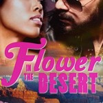 Book cover for Flower in the Desert by Lavender Parker. A bearded, light-skinned man in aviator sunglasses looks at a light skinned black woman. The book title is hot pink in a blocky font. The bottom half of the cover shows pink and white flowers and the Grand Canyon.
